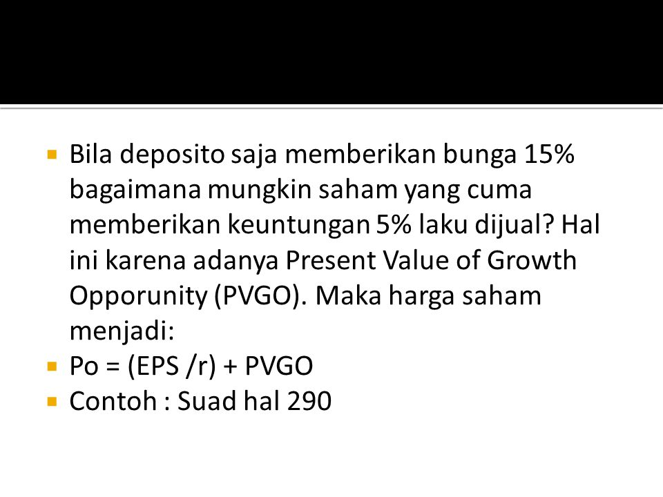  Bila deposito saja memberikan bunga 15% bagaimana mungkin saham yang cuma memberikan keuntungan 5% laku dijual? Hal ini karena adanya Present Value