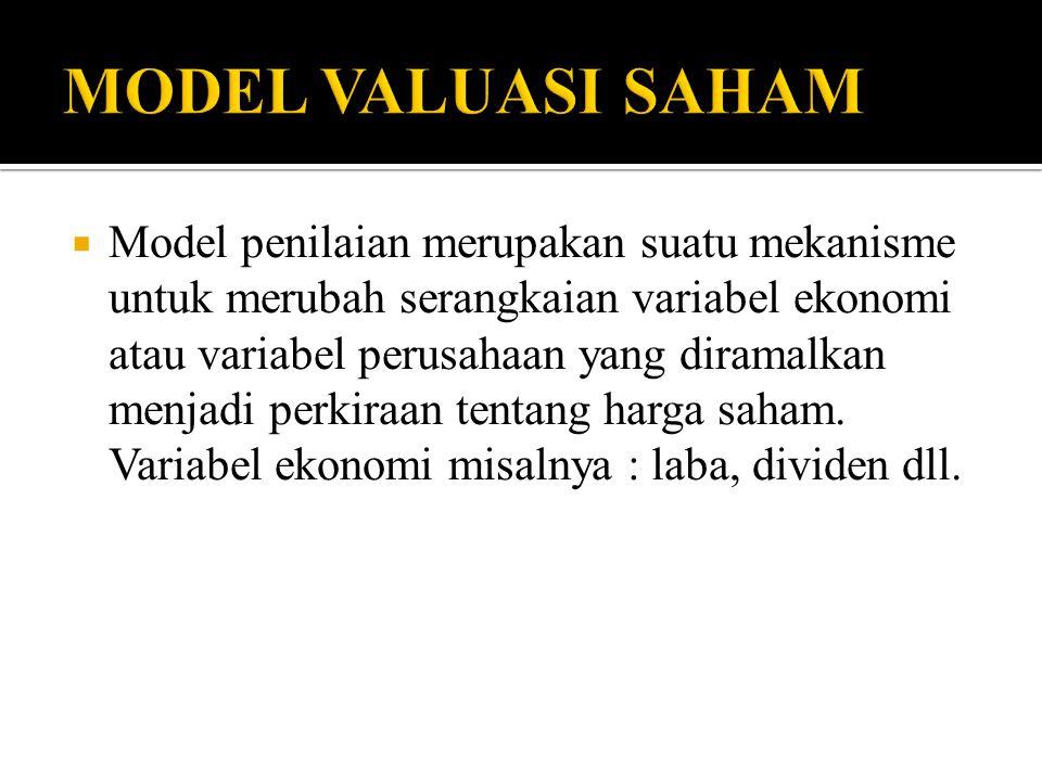  Model penilaian merupakan suatu mekanisme untuk merubah serangkaian variabel ekonomi atau variabel perusahaan yang diramalkan menjadi perkiraan tentang harga saham.