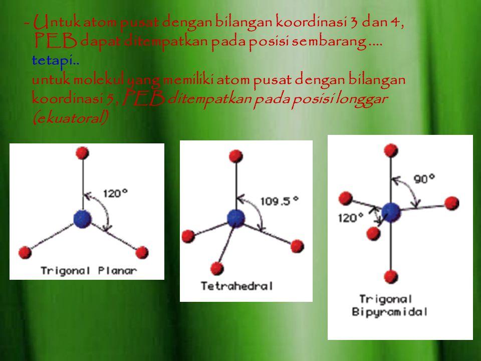 - Untuk atom pusat dengan bilangan koordinasi 3 dan 4, PEB dapat ditempatkan pada posisi sembarang....