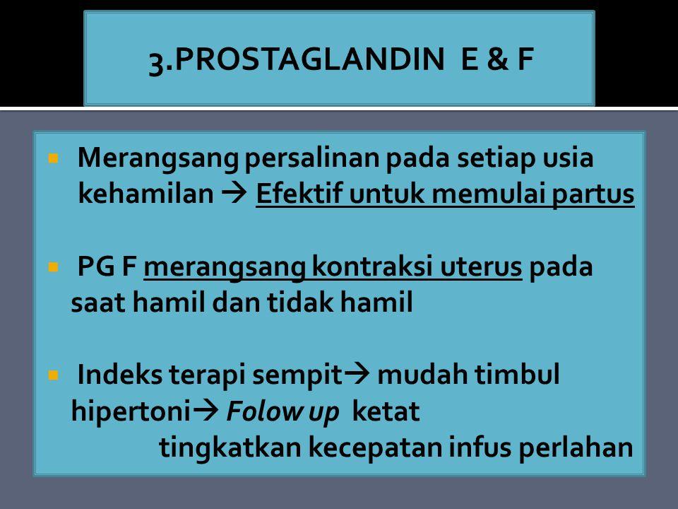  Merangsang persalinan pada setiap usia kehamilan  Efektif untuk memulai partus  PG F merangsang kontraksi uterus pada saat hamil dan tidak hamil  Indeks terapi sempit  mudah timbul hipertoni  Folow up ketat tingkatkan kecepatan infus perlahan