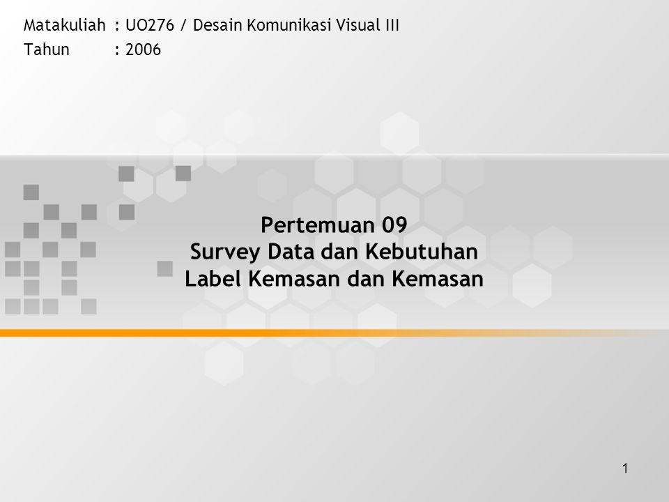 1 Pertemuan 09 Survey Data dan Kebutuhan Label Kemasan dan Kemasan Matakuliah: UO276 / Desain Komunikasi Visual III Tahun: 2006