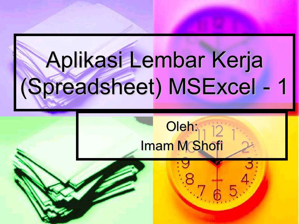 Aplikasi Lembar Kerja (Spreadsheet) MSExcel - 1 Oleh: Imam M Shofi