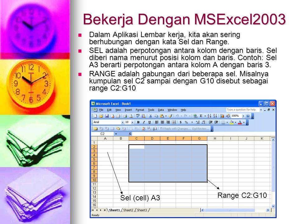 Bekerja Dengan MSExcel2003 Dalam Aplikasi Lembar kerja, kita akan sering berhubungan dengan kata Sel dan Range. Dalam Aplikasi Lembar kerja, kita akan
