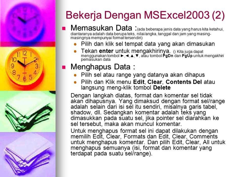 Bekerja Dengan MSExcel2003 (2) Memasukan Data : (ada beberapa jenis data yang harus kita ketahui, diantaranya adalah data berupa teks, nilai/angka, ta