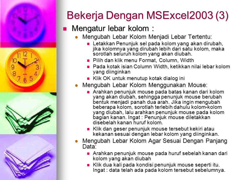 Bekerja Dengan MSExcel2003 (3) Mengatur lebar kolom : Mengatur lebar kolom : Mengubah Lebar Kolom Menjadi Lebar Tertentu: Mengubah Lebar Kolom Menjadi