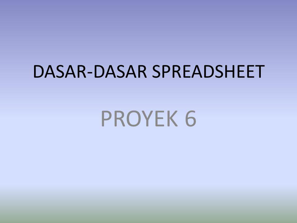 DASAR-DASAR SPREADSHEET PROYEK 6