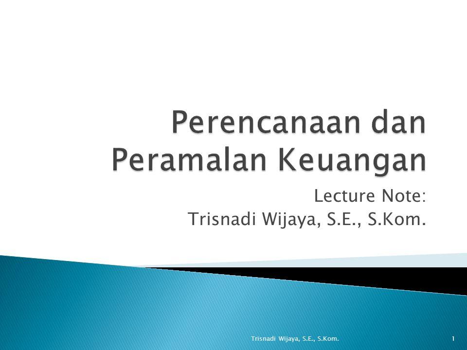 Lecture Note: Trisnadi Wijaya, S.E., S.Kom. 1