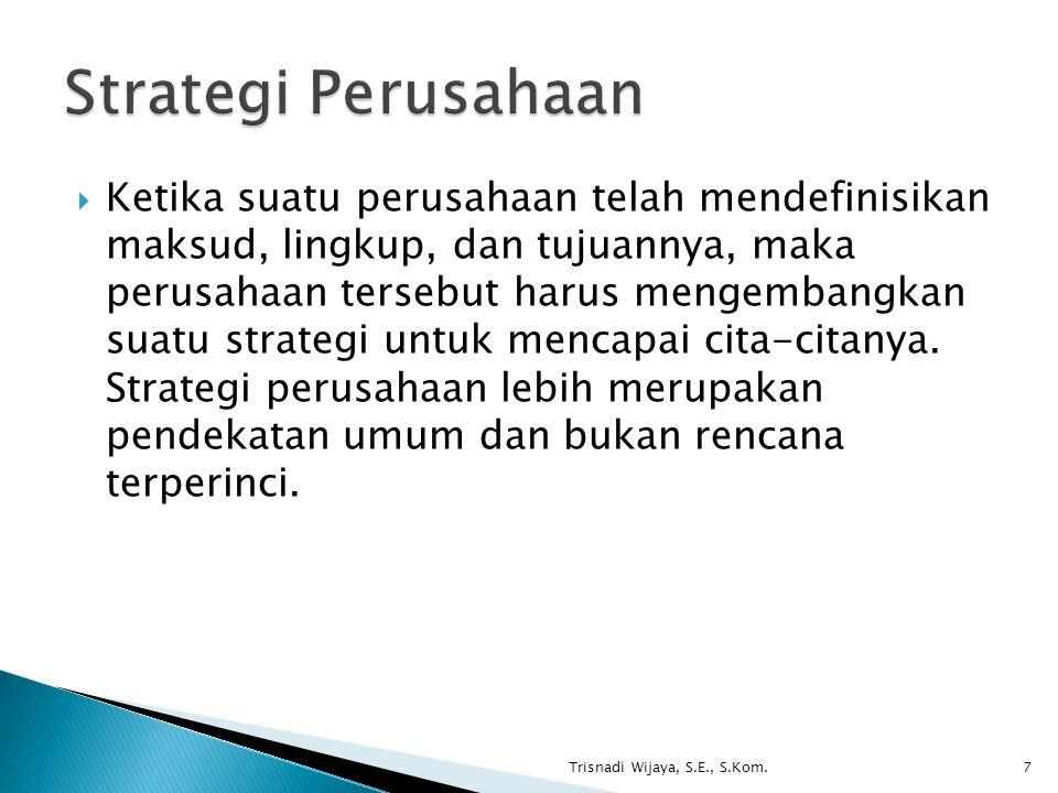  Ketika suatu perusahaan telah mendefinisikan maksud, lingkup, dan tujuannya, maka perusahaan tersebut harus mengembangkan suatu strategi untuk menca