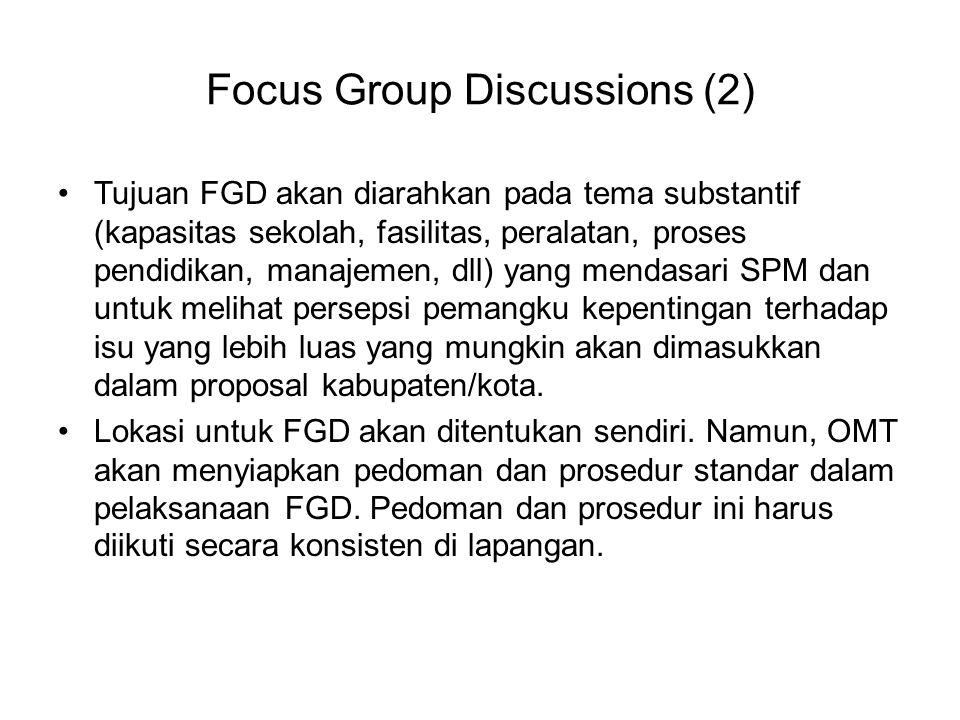 Focus Group Discussions (2) Tujuan FGD akan diarahkan pada tema substantif (kapasitas sekolah, fasilitas, peralatan, proses pendidikan, manajemen, dll