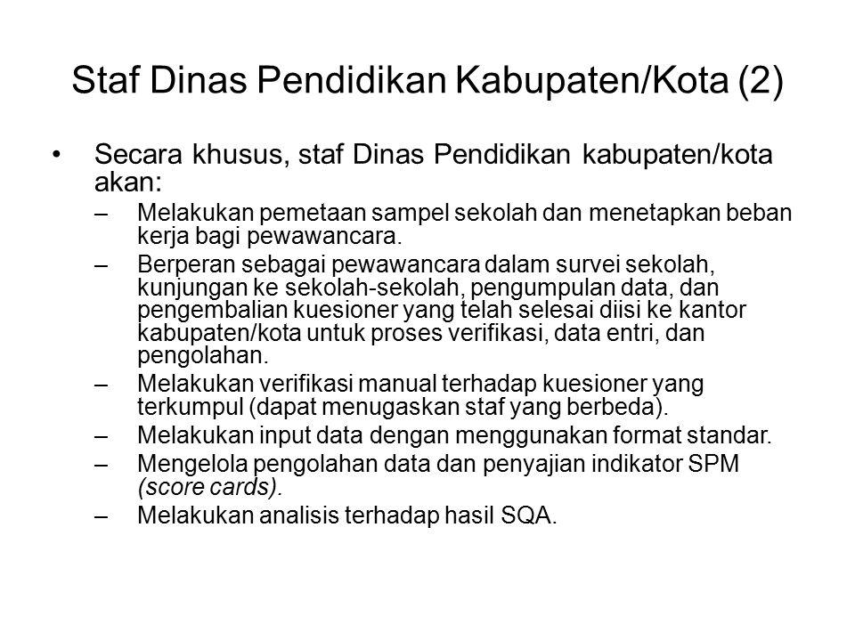 Staf Dinas Pendidikan Kabupaten/Kota (2) Secara khusus, staf Dinas Pendidikan kabupaten/kota akan: –Melakukan pemetaan sampel sekolah dan menetapkan b