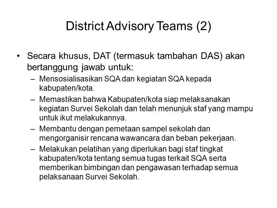 District Advisory Teams (2) Secara khusus, DAT (termasuk tambahan DAS) akan bertanggung jawab untuk: –Mensosialisasikan SQA dan kegiatan SQA kepada ka