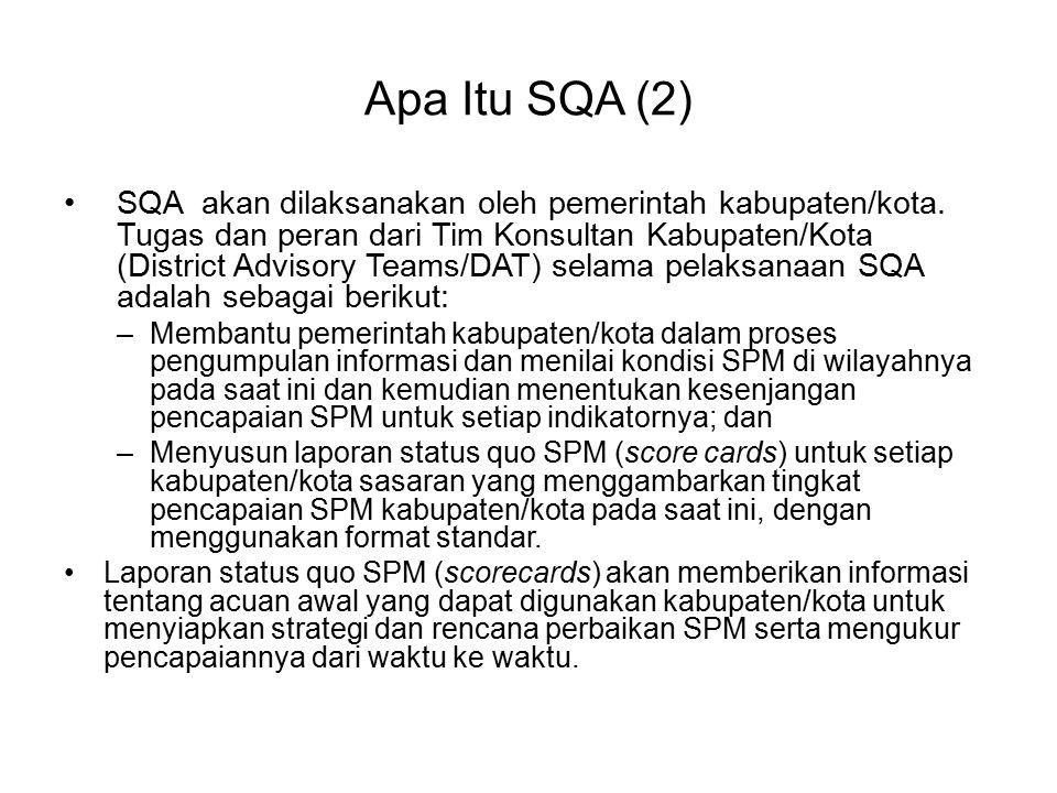 Apa Itu SQA (2) SQA akan dilaksanakan oleh pemerintah kabupaten/kota. Tugas dan peran dari Tim Konsultan Kabupaten/Kota (District Advisory Teams/DAT)