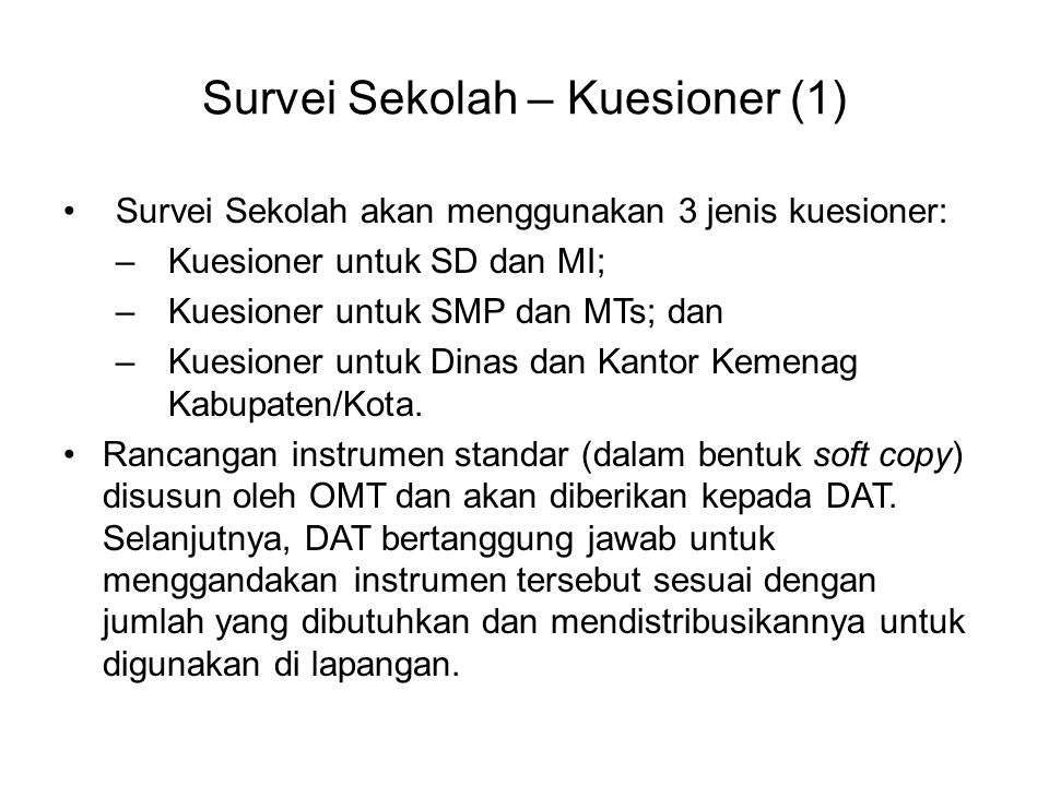 Survei Sekolah – Kuesioner (1) Survei Sekolah akan menggunakan 3 jenis kuesioner: –Kuesioner untuk SD dan MI; –Kuesioner untuk SMP dan MTs; dan –Kuesi