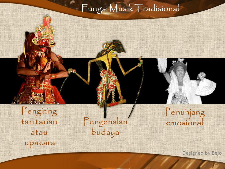 Fungsi Musik Tradisional Komunikasi Memperkenalkan budaya Pengiring Upacara adat Tradisi Emosional Penambahan perasaan dalam penyampaian pesan Designed by Bejo