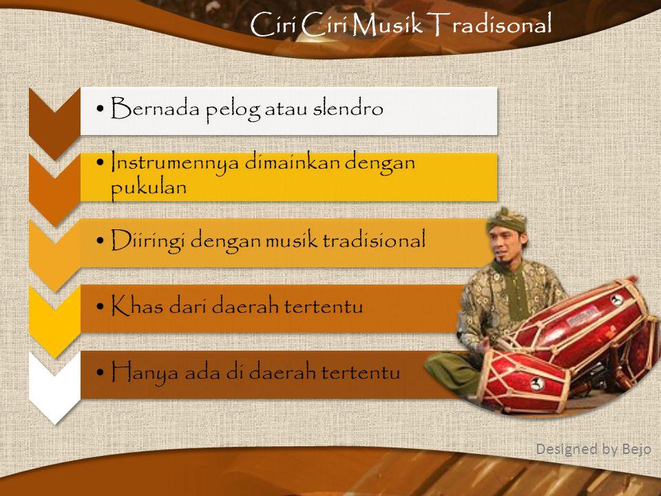 Fungsi Musik Tradisional Pengenalan budaya Pengiring tari tarian atau upacara Penunjang emosional Designed by Bejo