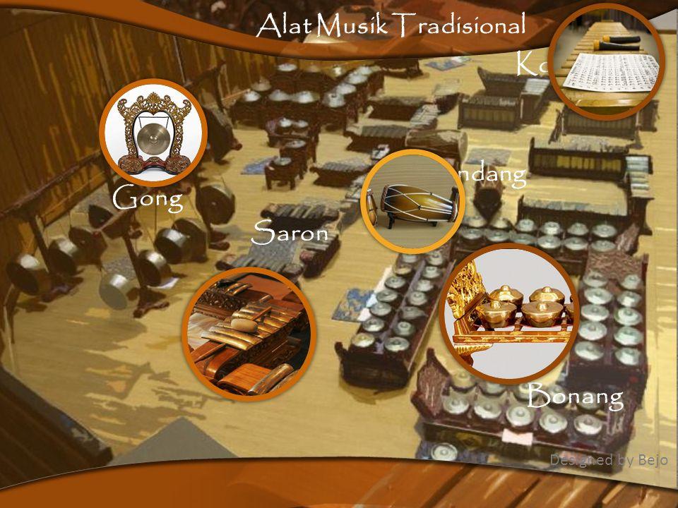 Ciri Ciri Musik Tradisonal Bernada pelog atau slendro Instrumennya dimainkan dengan pukulan Diiringi dengan musik tradisional Khas dari daerah tertentu Hanya ada di daerah tertentu Designed by Bejo