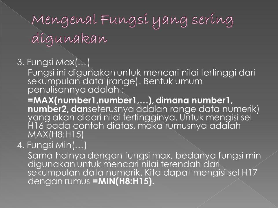 3.Fungsi Max(…) Fungsi ini digunakan untuk mencari nilai tertinggi dari sekumpulan data (range).