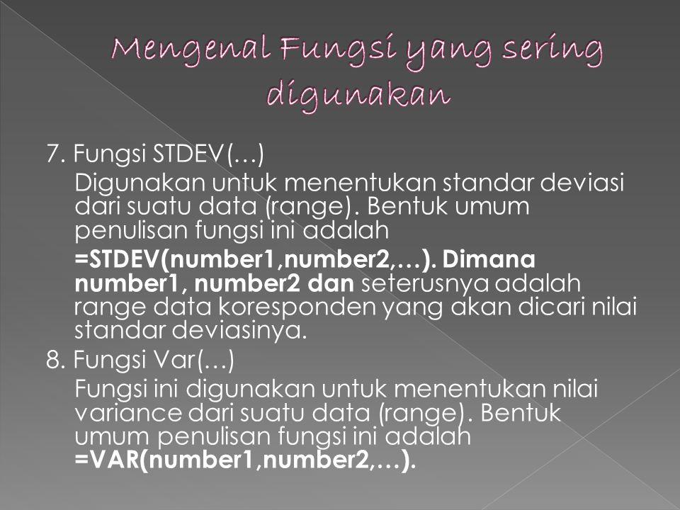 7.Fungsi STDEV(…) Digunakan untuk menentukan standar deviasi dari suatu data (range).