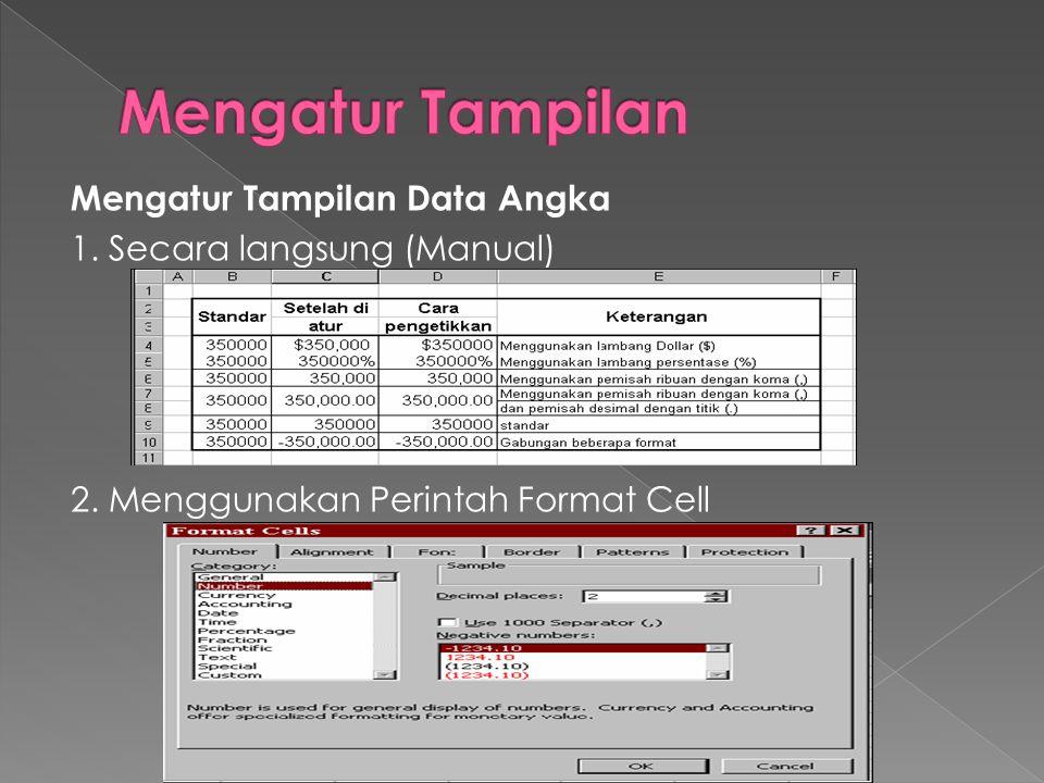 Mengatur Tampilan Data Angka 1. Secara langsung (Manual) 2. Menggunakan Perintah Format Cell