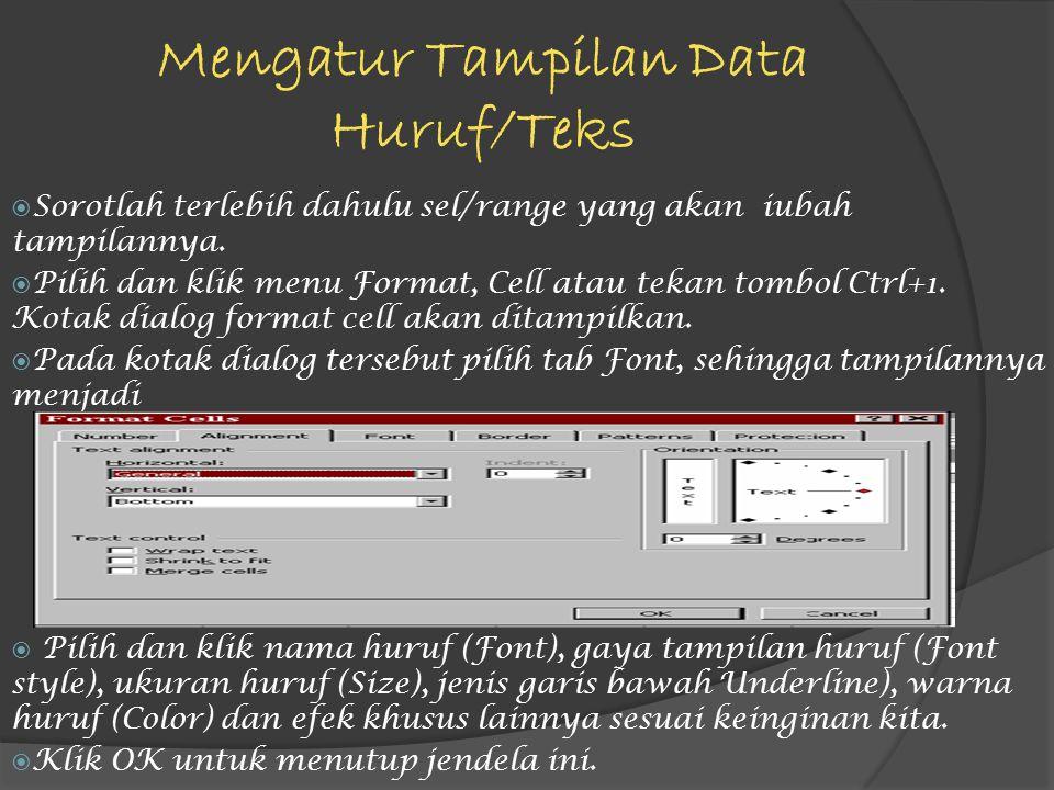 Mengatur Tampilan Data Huruf/Teks  Sorotlah terlebih dahulu sel/range yang akan iubah tampilannya.