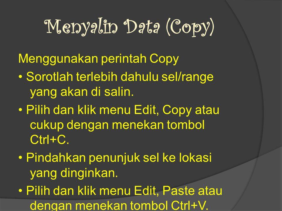 Menyalin Data (Copy) Menggunakan perintah Copy Sorotlah terlebih dahulu sel/range yang akan di salin.