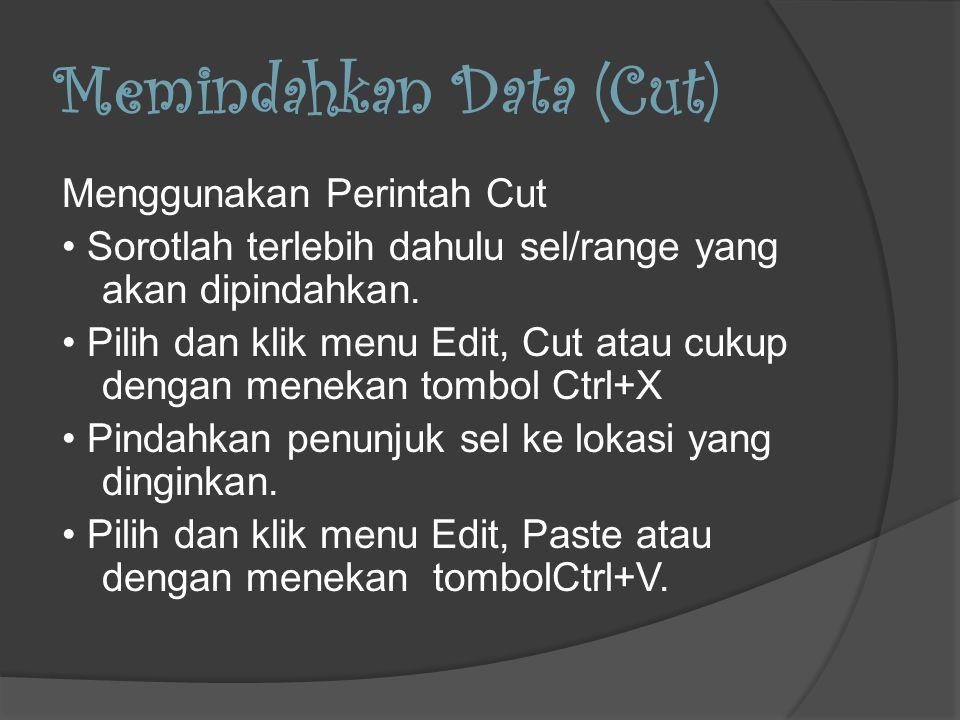 Memindahkan Data (Cut) Menggunakan Perintah Cut Sorotlah terlebih dahulu sel/range yang akan dipindahkan.