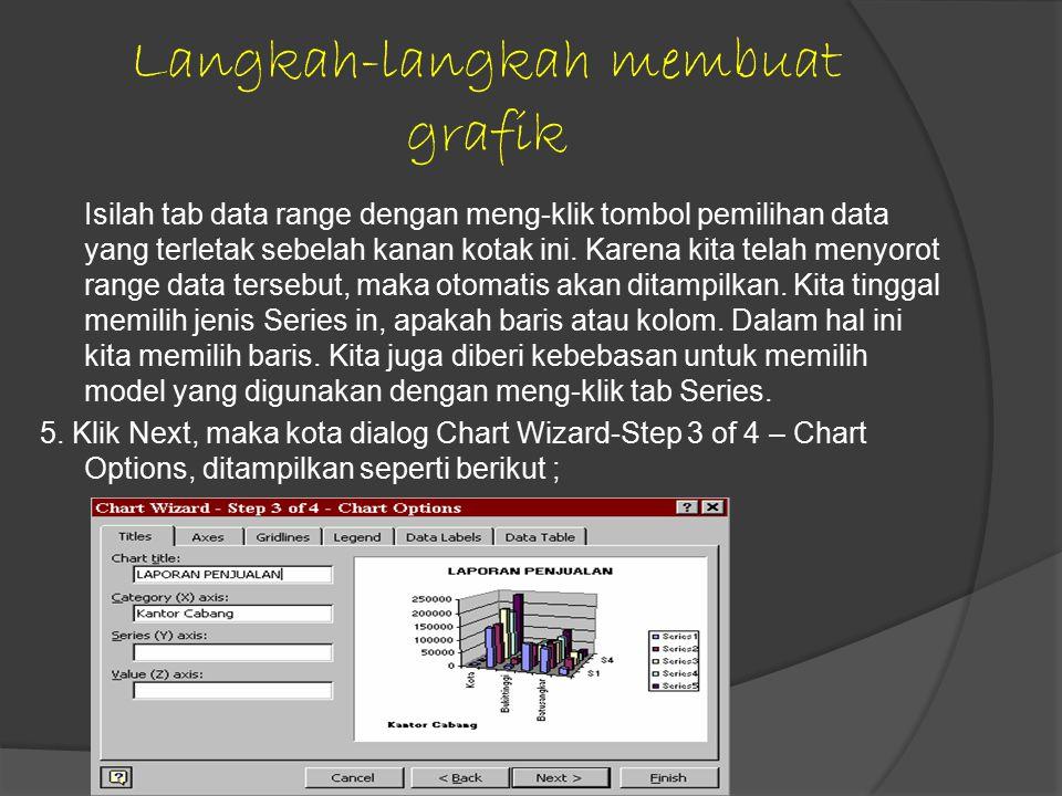 Langkah-langkah membuat grafik Isilah tab data range dengan meng-klik tombol pemilihan data yang terletak sebelah kanan kotak ini.