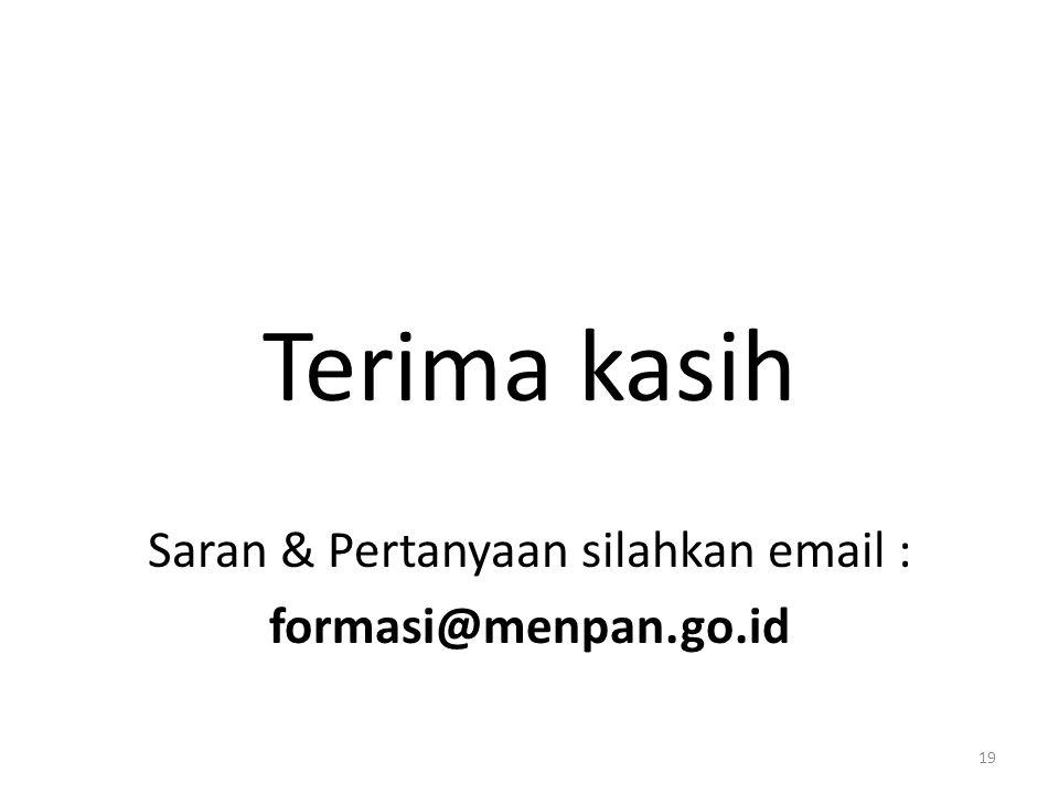 Terima kasih Saran & Pertanyaan silahkan email : formasi@menpan.go.id 19