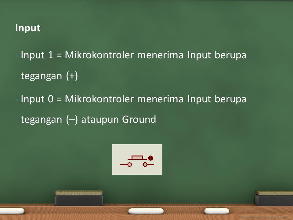 Input 1 = Mikrokontroler menerima Input berupa tegangan (+) Input 0 = Mikrokontroler menerima Input berupa tegangan (–) ataupun Ground Input Published by.