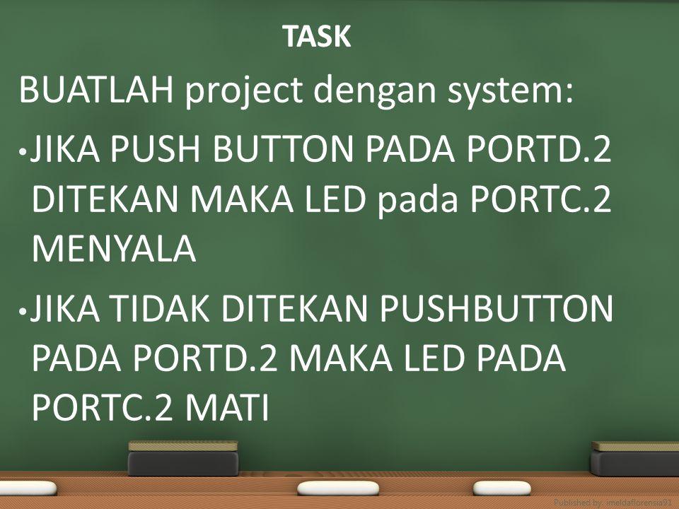 TASK BUATLAH project dengan system: JIKA PUSH BUTTON PADA PORTD.2 DITEKAN MAKA LED pada PORTC.2 MENYALA JIKA TIDAK DITEKAN PUSHBUTTON PADA PORTD.2 MAKA LED PADA PORTC.2 MATI Published by.