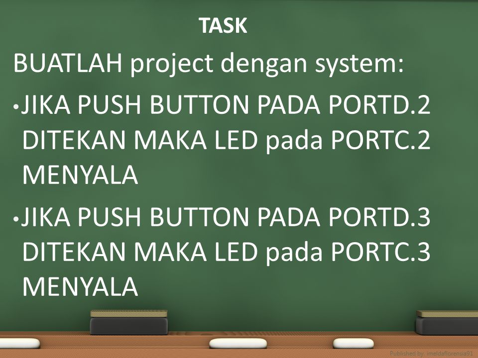 TASK BUATLAH project dengan system: JIKA PUSH BUTTON PADA PORTD.2 DITEKAN MAKA LED pada PORTC.2 MENYALA JIKA PUSH BUTTON PADA PORTD.3 DITEKAN MAKA LED pada PORTC.3 MENYALA Published by.