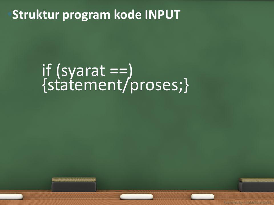 if (syarat ==) {statement/proses;} else {statement/proses;} Struktur program kode INPUT else Published by.