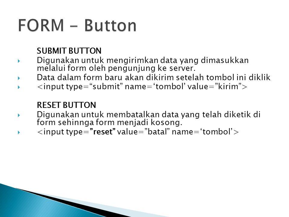 SUBMIT BUTTON  Digunakan untuk mengirimkan data yang dimasukkan melalui form oleh pengunjung ke server.