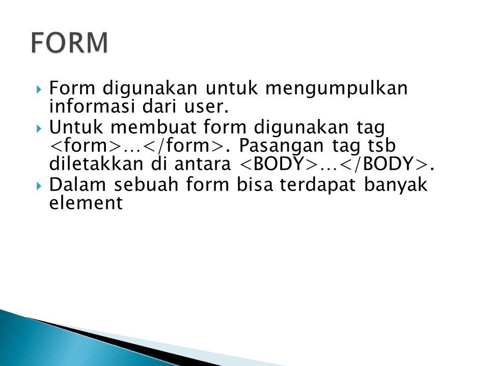  Form digunakan untuk mengumpulkan informasi dari user.
