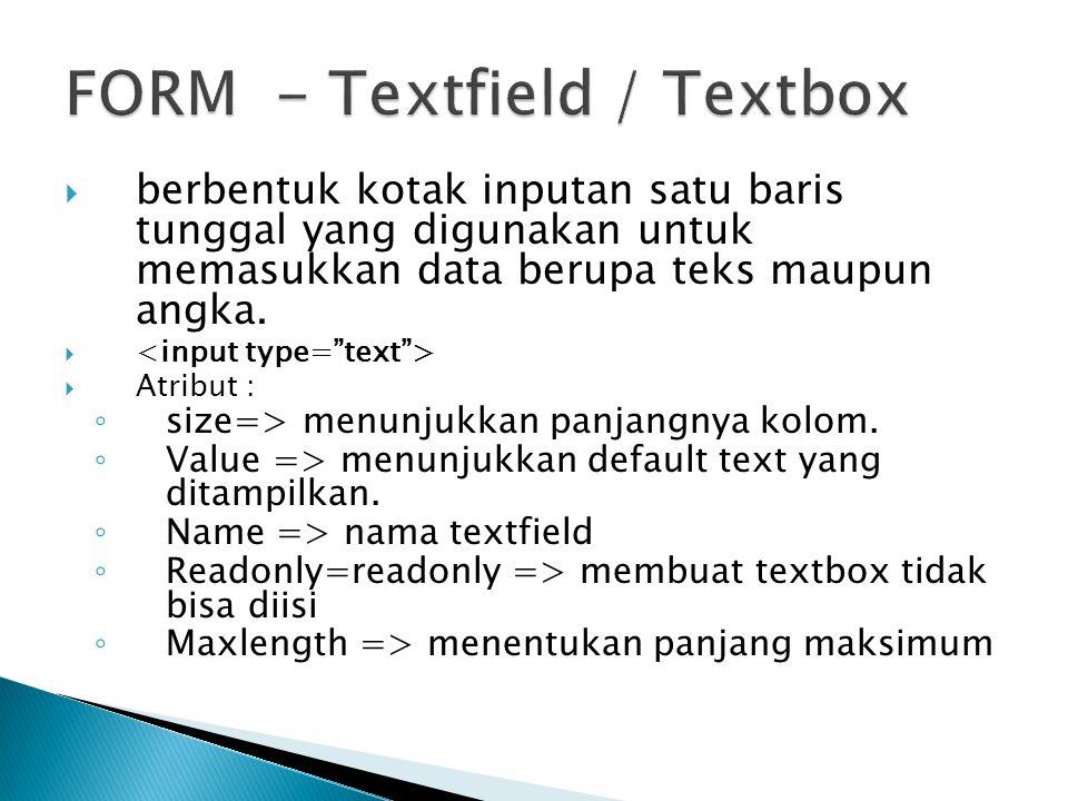  berbentuk kotak inputan satu baris tunggal yang digunakan untuk memasukkan data berupa teks maupun angka.