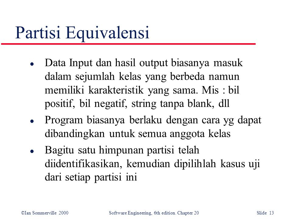 ©Ian Sommerville 2000 Software Engineering, 6th edition. Chapter 20 Slide 13 Partisi Equivalensi l Data Input dan hasil output biasanya masuk dalam se