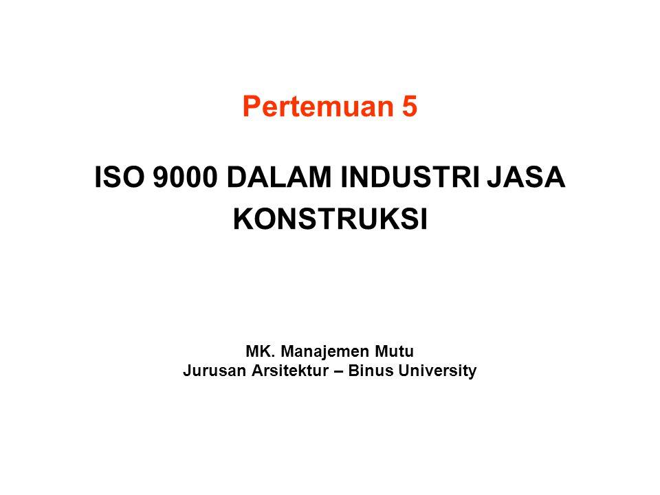 Pertemuan 5 ISO 9000 DALAM INDUSTRI JASA KONSTRUKSI MK. Manajemen Mutu Jurusan Arsitektur – Binus University