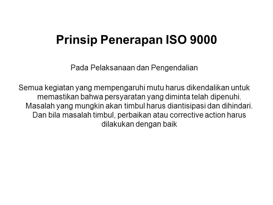 Prinsip Penerapan ISO 9000 Pada Pelaksanaan dan Pengendalian Semua kegiatan yang mempengaruhi mutu harus dikendalikan untuk memastikan bahwa persyarat