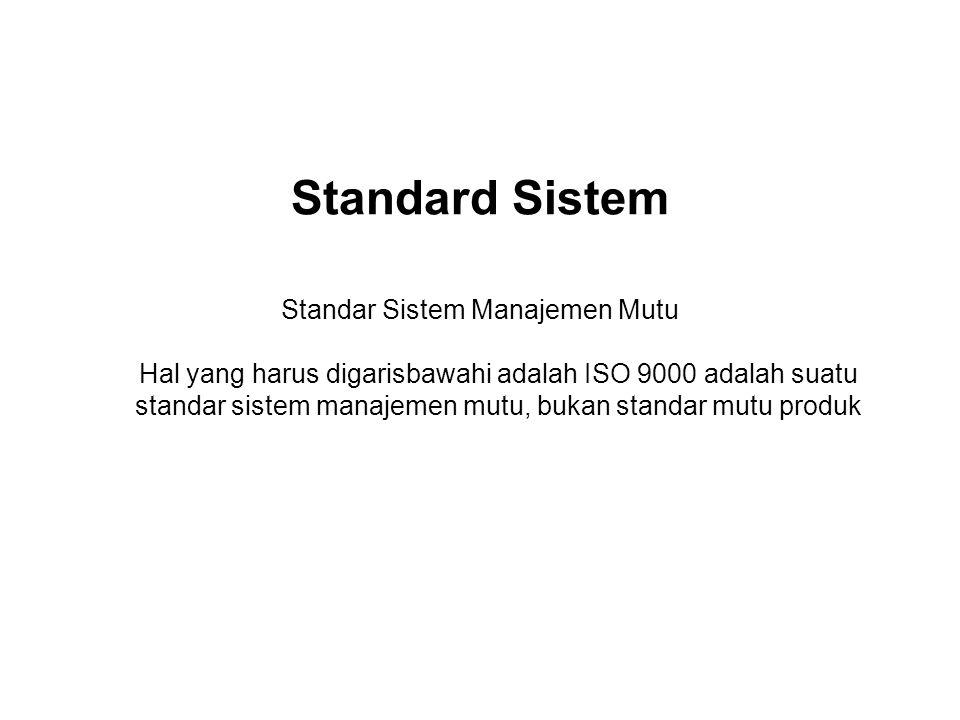 Standard Sistem Standar Sistem Manajemen Mutu Hal yang harus digarisbawahi adalah ISO 9000 adalah suatu standar sistem manajemen mutu, bukan standar m