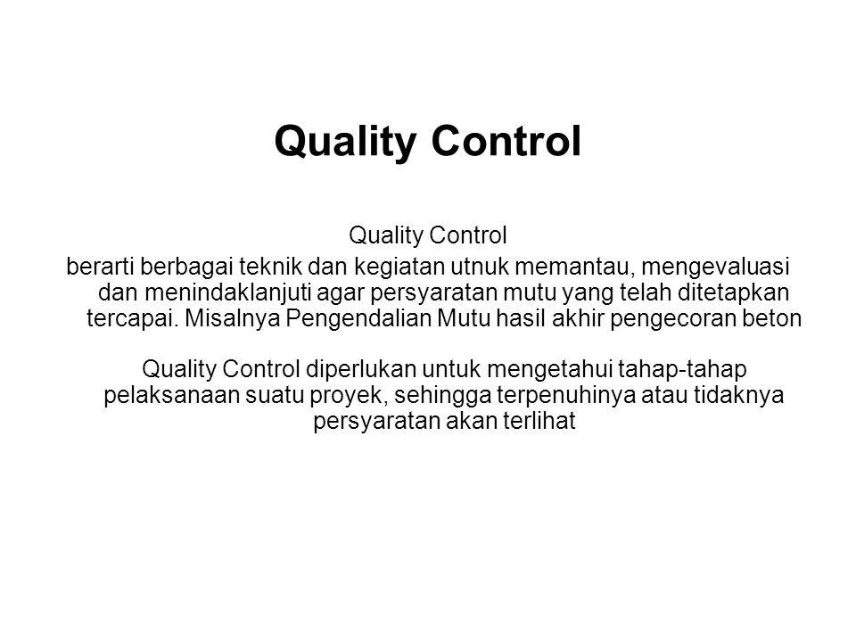 Quality Control berarti berbagai teknik dan kegiatan utnuk memantau, mengevaluasi dan menindaklanjuti agar persyaratan mutu yang telah ditetapkan terc