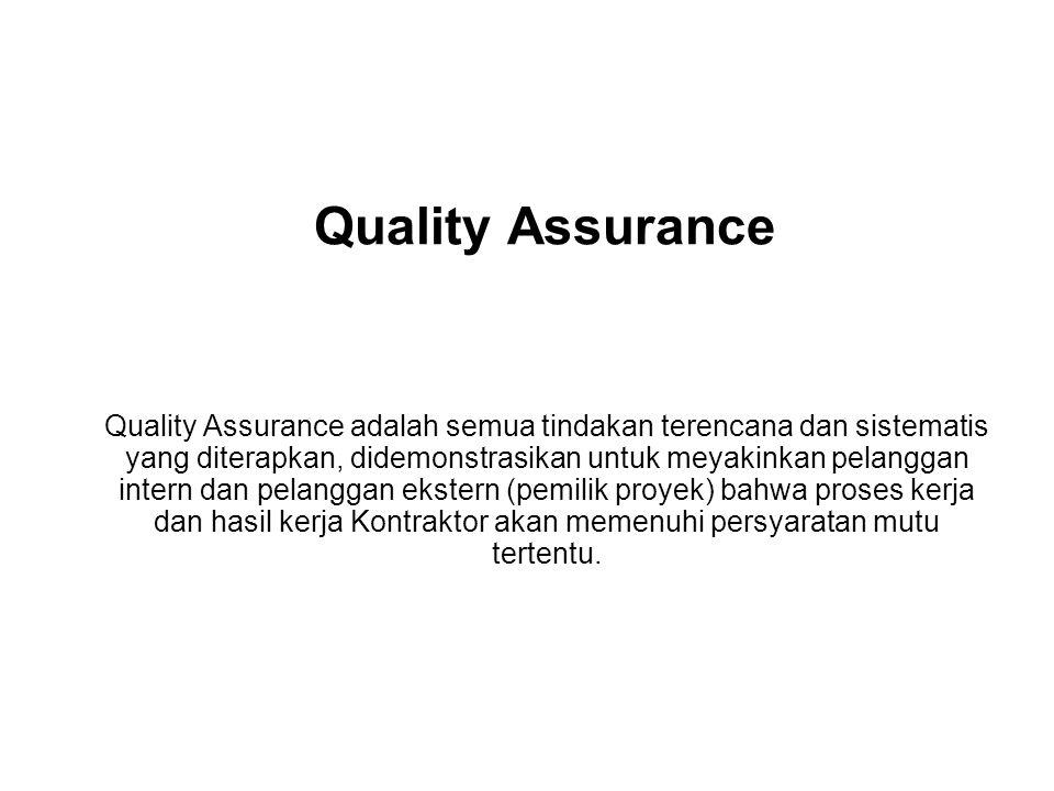 Quality Assurance Quality Assurance adalah semua tindakan terencana dan sistematis yang diterapkan, didemonstrasikan untuk meyakinkan pelanggan intern