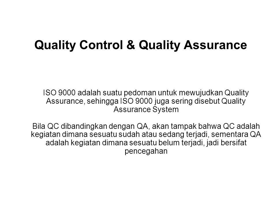 Quality Control & Quality Assurance ISO 9000 adalah suatu pedoman untuk mewujudkan Quality Assurance, sehingga ISO 9000 juga sering disebut Quality As