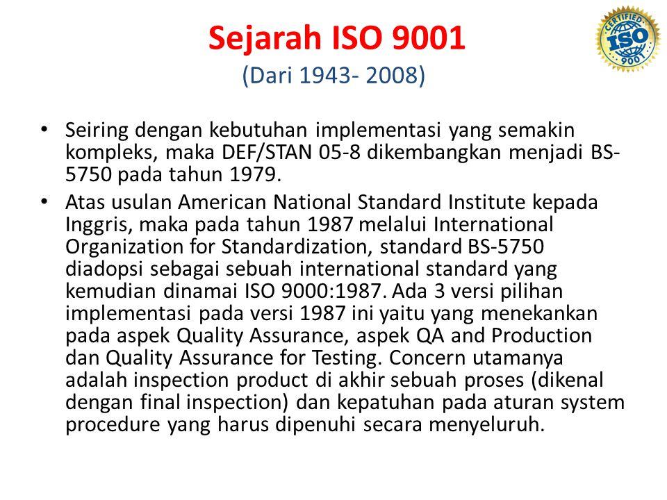 Sejarah ISO 9001 (Dari 1943- 2008) Seiring dengan kebutuhan implementasi yang semakin kompleks, maka DEF/STAN 05-8 dikembangkan menjadi BS- 5750 pada tahun 1979.
