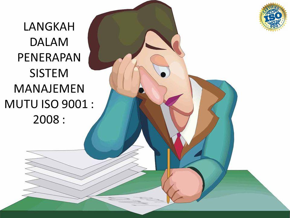 LANGKAH DALAM PENERAPAN SISTEM MANAJEMEN MUTU ISO 9001 : 2008 :