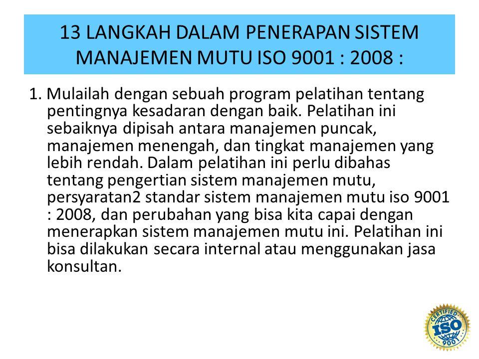 13 LANGKAH DALAM PENERAPAN SISTEM MANAJEMEN MUTU ISO 9001 : 2008 : 1.