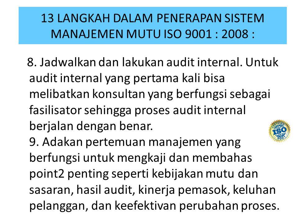 8. Jadwalkan dan lakukan audit internal. Untuk audit internal yang pertama kali bisa melibatkan konsultan yang berfungsi sebagai fasilisator sehingga