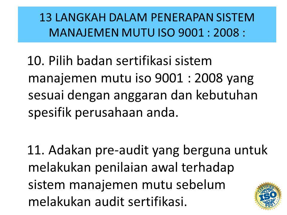 10. Pilih badan sertifikasi sistem manajemen mutu iso 9001 : 2008 yang sesuai dengan anggaran dan kebutuhan spesifik perusahaan anda. 11. Adakan pre-a