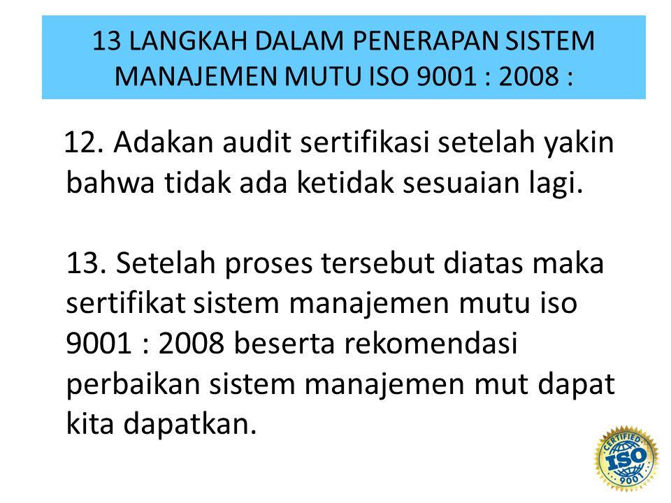 12. Adakan audit sertifikasi setelah yakin bahwa tidak ada ketidak sesuaian lagi. 13. Setelah proses tersebut diatas maka sertifikat sistem manajemen