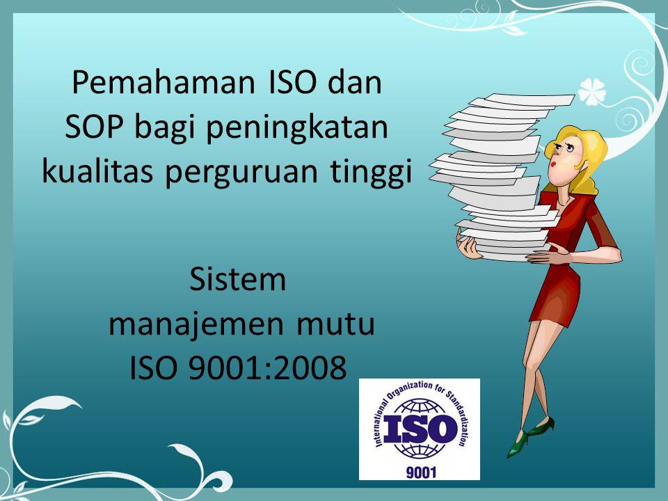 lll Pemahaman ISO dan SOP bagi peningkatan kualitas perguruan tinggi Sistem manajemen mutu ISO 9001:2008