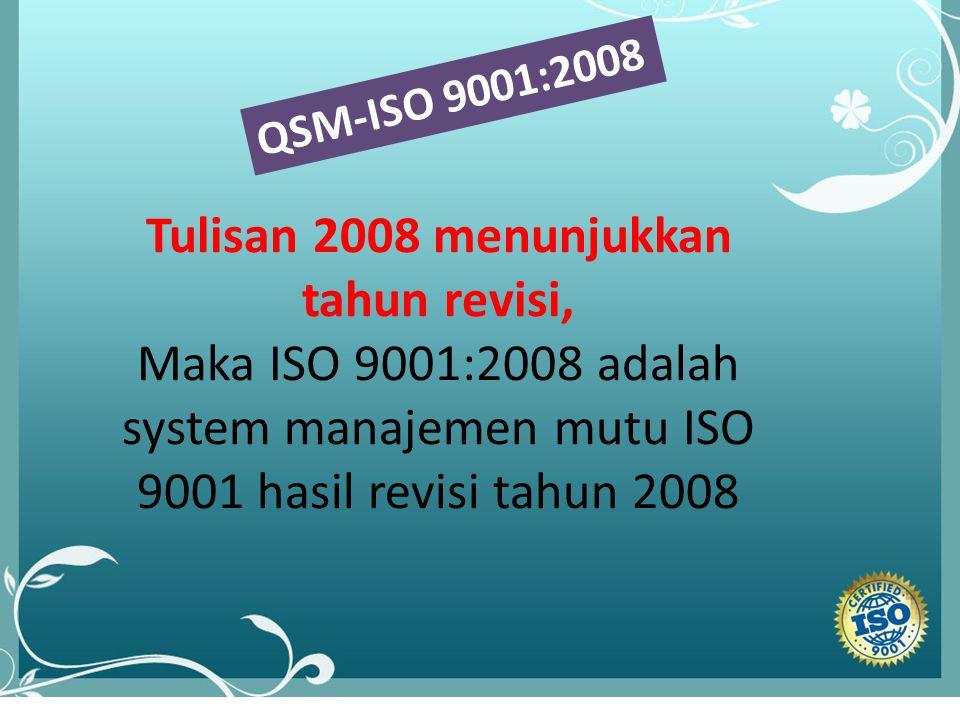 lll Tulisan 2008 menunjukkan tahun revisi, Maka ISO 9001:2008 adalah system manajemen mutu ISO 9001 hasil revisi tahun 2008 QSM-ISO 9001:2008